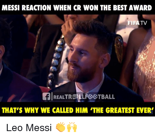 Memes, Best, and Messi: MESSI REACTION WHEN CR WON THE BEST AWARD  FIFATV  REALTRLLF TBALL  THAT'S WHY WE CALLED HIM 'THE GREATEST EVER Leo Messi 👏🙌