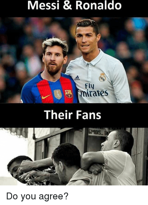 Memes, Messi, and Ronaldo: Messi & Ronaldo  odidas  Fly  mirares  Their Fans Do you agree?