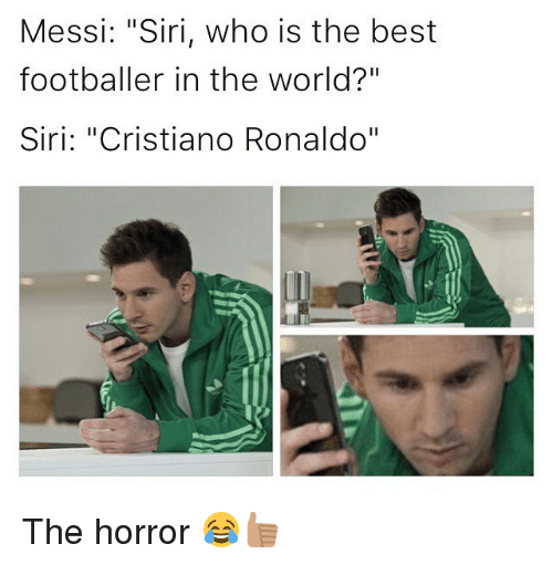 "Cristiano Ronaldo, Memes, and Siri: Messi: ""Siri, who is the best  footballer in the world?""  Siri: ""Cristiano Ronaldo"" The horror 😂👍🏽"