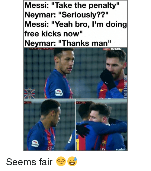 "Memes, Neymar, and 🤖: Messi: Take the penalty""  Neymar: ""Seriously??""  Messi: ""Yeah bro, I'm doing  free kicks now""  Neymar: ""Thanks man  DIRECTO  Loligo  0 0 Seems fair 😏😅"