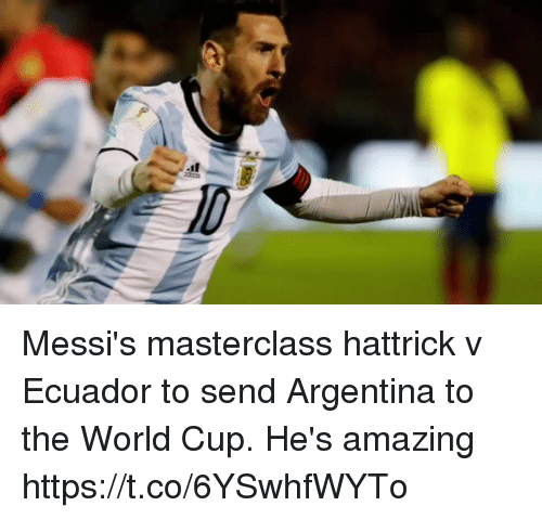 Soccer, World Cup, and Argentina: Messi's masterclass hattrick v Ecuador to send Argentina to the World Cup.   He's amazing https://t.co/6YSwhfWYTo