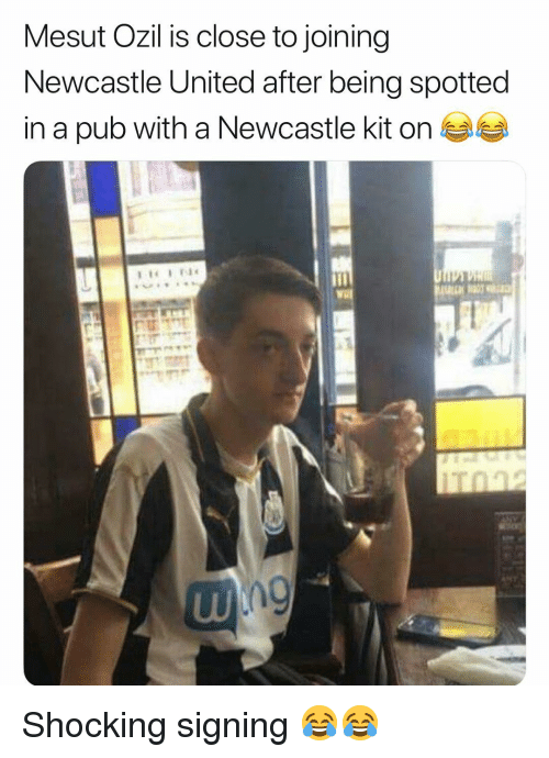 Memes, United, and 🤖: Mesut Ozil is close to joining  Newcastle United after being spotted  in a pub with a Newcastle kit onea Shocking signing 😂😂