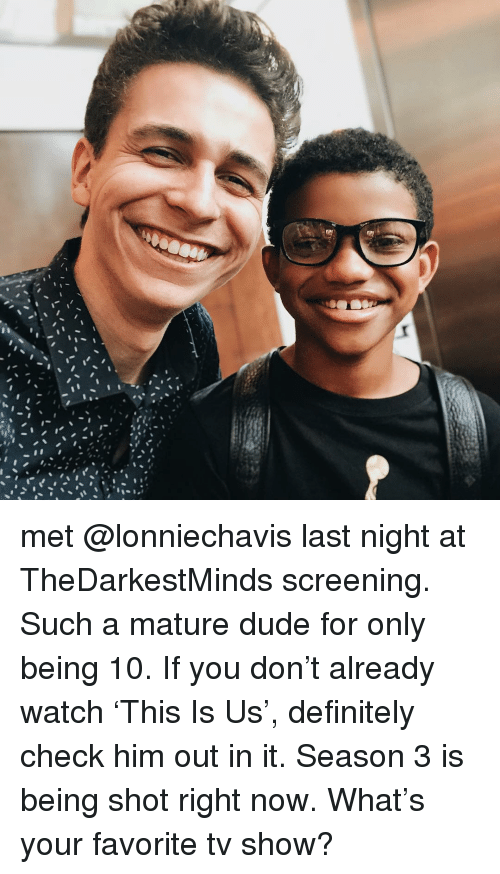 screening: met @lonniechavis last night at TheDarkestMinds screening. Such a mature dude for only being 10. If you don't already watch 'This Is Us', definitely check him out in it. Season 3 is being shot right now. What's your favorite tv show?
