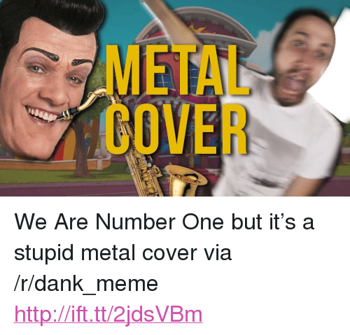 """We Are Number One : METAL  COVER <p>We Are Number One but it&rsquo;s a stupid metal cover via /r/dank_meme <a href=""""http://ift.tt/2jdsVBm"""">http://ift.tt/2jdsVBm</a></p>"""