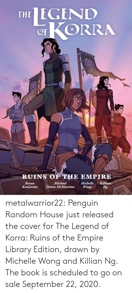 Library: metalwarrior22: Penguin Random House just released the cover for The Legend of Korra: Ruins of the Empire  Library Edition, drawn by Michelle Wong and Killian Ng.  The book is scheduled  to go on sale September 22, 2020.
