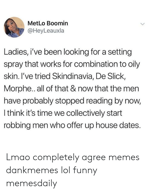Morphe: MetLo Boomin  @HeyLeauxla  Ladies, i've been looking for a setting  spray that works for combination to oily  skin. I've tried Skindinavia, De Slick,  Morphe.. all of that & now that the men  have probably stopped reading by now,  l think it's time we collectively start  robbing men who offer up house dates. Lmao completely agree memes dankmemes lol funny memesdaily
