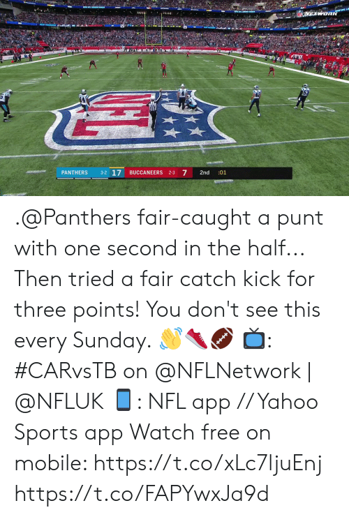 one second: METWORK  EX  3-2 17  arat  7  PANTHERS  BUCCANEERS 2-3  2nd  :01 .@Panthers fair-caught a punt with one second in the half... Then tried a fair catch kick for three points!  You don't see this every Sunday. 👋👟🏈  📺: #CARvsTB on @NFLNetwork | @NFLUK 📱: NFL app // Yahoo Sports app Watch free on mobile: https://t.co/xLc7ljuEnj https://t.co/FAPYwxJa9d