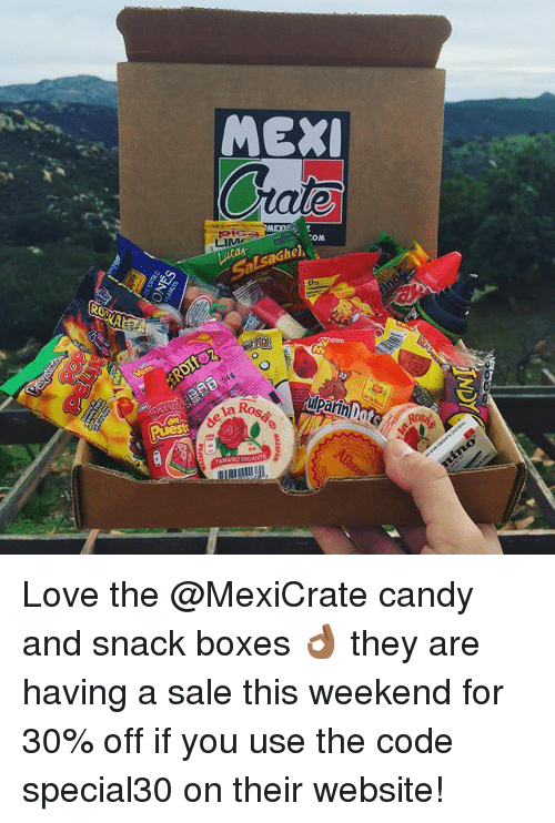 Candy, Love, and Memes: MEX  LIM  SalsaGhel  Dot Love the @MexiCrate candy and snack boxes 👌🏾 they are having a sale this weekend for 30% off if you use the code special30 on their website!