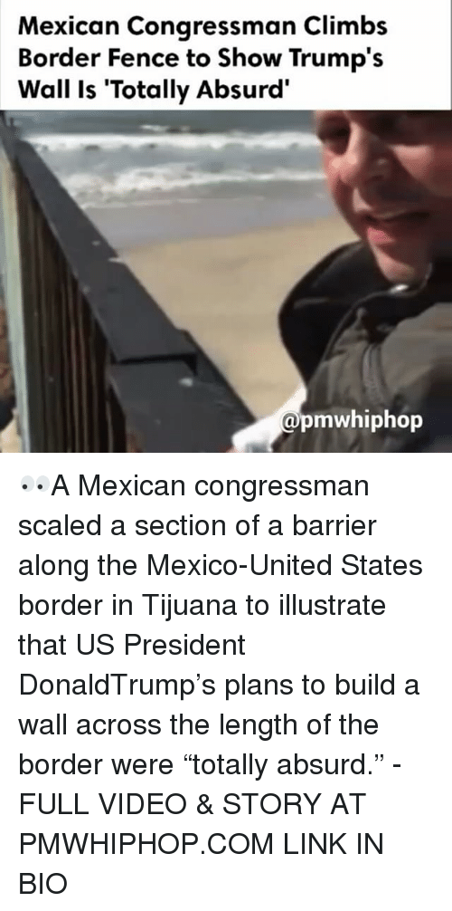 """Memes, Absurd, and Absurdism: Mexican Congressman Climbs  Border Fence to Show Trump's  Wall is """"Totally Absurd'  pmwhiphop 👀A Mexican congressman scaled a section of a barrier along the Mexico-United States border in Tijuana to illustrate that US President DonaldTrump's plans to build a wall across the length of the border were """"totally absurd."""" - FULL VIDEO & STORY AT PMWHIPHOP.COM LINK IN BIO"""