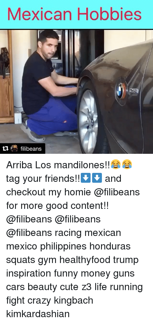 Mandilones: Mexican Hobbies  u filibeans Arriba Los mandilones!!😂😂 tag your friends!!⬇️⬇️ and checkout my homie @filibeans for more good content!! @filibeans @filibeans @filibeans racing mexican mexico philippines honduras squats gym healthyfood trump inspiration funny money guns cars beauty cute z3 life running fight crazy kingbach kimkardashian