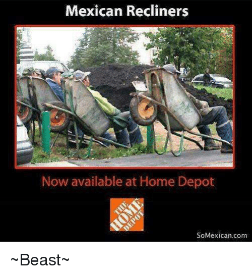 Memes, Home Depot, and Beastly: Mexican Recliners  Now available at Home Depot  SoMexican.com ~Beast~