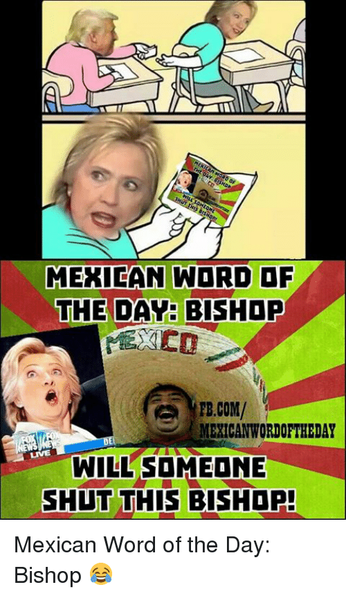 Mexican Word: MEXICAN WORD OF  THE DAY:  BISHOP  FB.COM/  MEXICAN WORDORTHEDAY  WILL SOMEONE  SHUT THIS BISHOP! Mexican Word of the Day: Bishop 😂