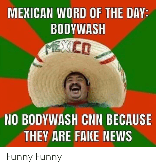 cnn.com, Fake, and Funny: MEXICAN WORD OF THE DAY:  BODYWASH  EXCO  NO BODYWASH CNN BECAUSE  THEY ARE FAKE NEWS Funny Funny