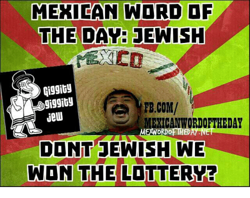 Mexican Word: MEXICAN WORD OF  THE DAY JEWISH  FB.COM/  MEXICAN WORDORTHEDAY  DONT JEWISH WE  WON THE LOTTERY?