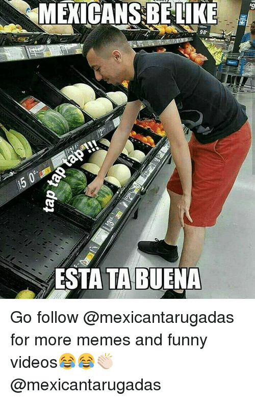 Mexicans Be Like: MEXICANS BE LIKE  98  ESTA TA BUENA Go follow @mexicantarugadas for more memes and funny videos😂😂👏🏻 @mexicantarugadas