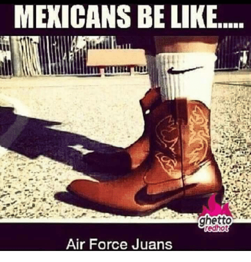 Mexicans Be Like: MEXICANS BE LIKE  Air Force Juans