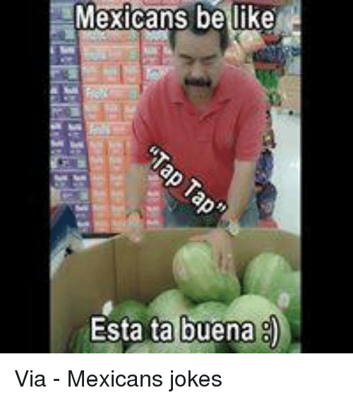 Mexicans Jokes: Mexicans be like  Esta ta buena Via - Mexicans jokes