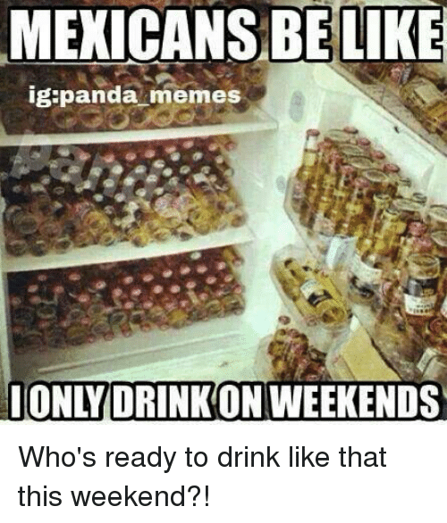This Weekend Only: Funny Mexicans Be Like Memes Of 2017 On SIZZLE