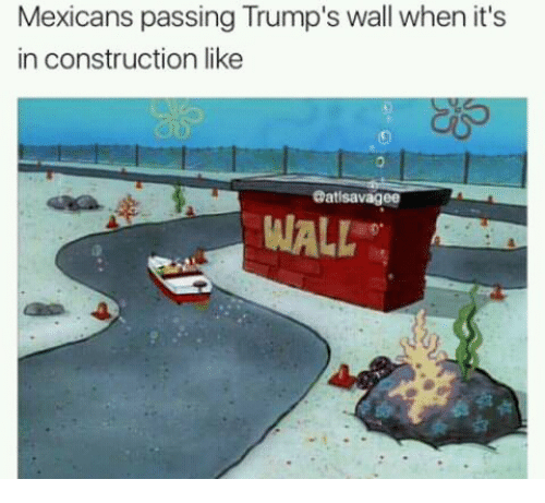 Construction, Like, and Mexicans: Mexicans passing Trump's wall when it's  in construction like  0  @atisavagee  WALL