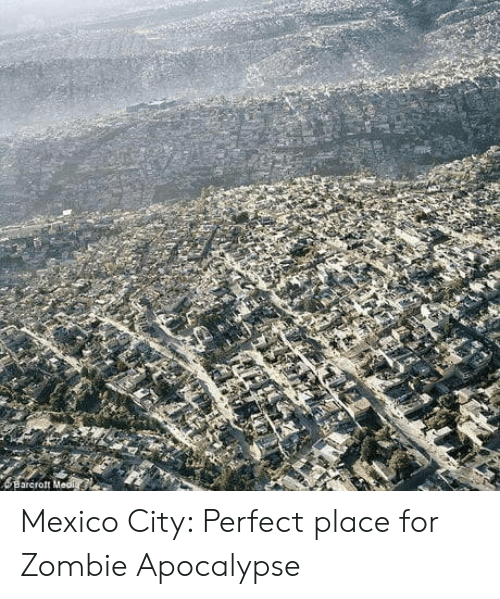 zombie apocalypse: Mexico City: Perfect place for Zombie Apocalypse