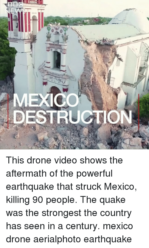 Seens: MEXICO  DESTRUGTION This drone video shows the aftermath of the powerful earthquake that struck Mexico, killing 90 people. The quake was the strongest the country has seen in a century. mexico drone aerialphoto earthquake