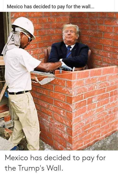 Trumps Wall: Mexico has decided to pay for the wal... Mexico has decided to pay for the Trump's Wall.
