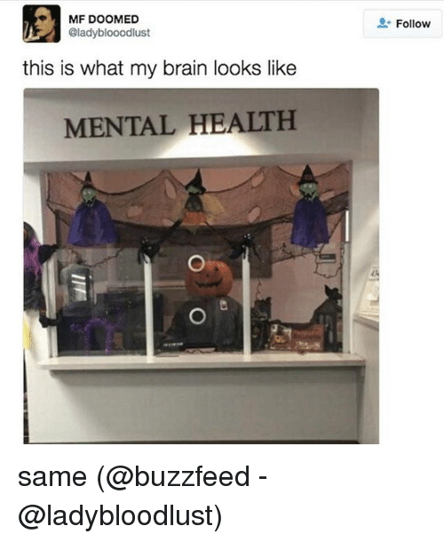 Memes, 🤖, and Mental Health: MF DOOMED  @lady blooodlust  this is what my brain looks like  MENTAL HEALTH  Follow same (@buzzfeed - @ladybloodlust)