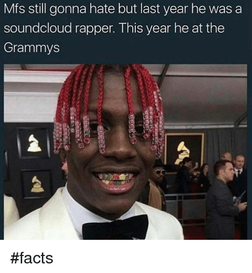Facts, Grammys, and Memes: Mfs still gonna hate but last year he was a  soundcloud rapper. This year heat the  Grammys #facts