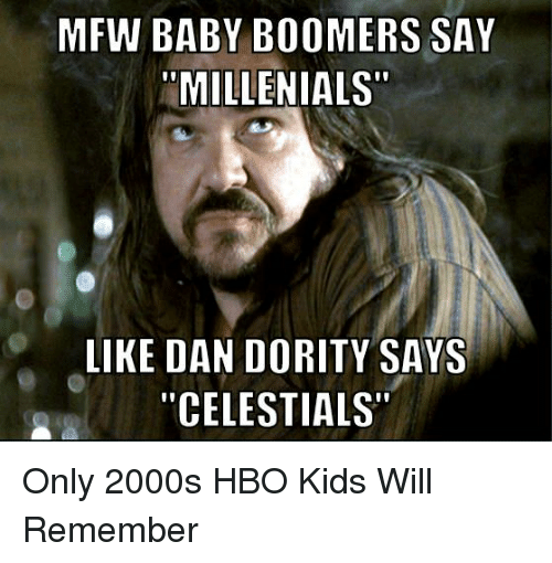 "Hbo, Mfw, and Kids: MFW BABY BOOMERS SAY  MILLENIALS  LIKE DAN DORITY SAYS  ""CELESTIALS"" Only 2000s HBO Kids Will Remember"
