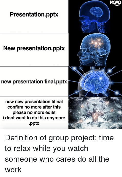 Memes, Work, and Definition: MGAG  Presentation.pptx  New presentation.pptx  new presentation final.pptx  new new presentation fifinal  confirm no more after this  please no more edits  i dont want to do this anymore  .pptx Definition of group project: time to relax while you watch someone who cares do all the work