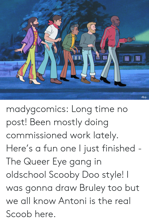 Scooby Doo: MGd madygcomics:  Long time no post! Been mostly doing commissioned work lately.  Here's a fun one I just finished - The Queer Eye gang in oldschool Scooby Doo style! I was gonna draw Bruley too but we all know Antoni is the real Scoob here.
