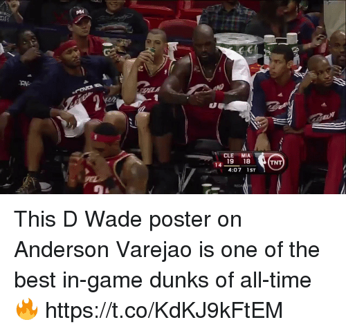 d wade: MH  206  PLE  ND  CLE MIA  19 18  4:07 1ST  TNT  14 This D Wade poster on Anderson Varejao is one of the best in-game dunks of all-time🔥 https://t.co/KdKJ9kFtEM
