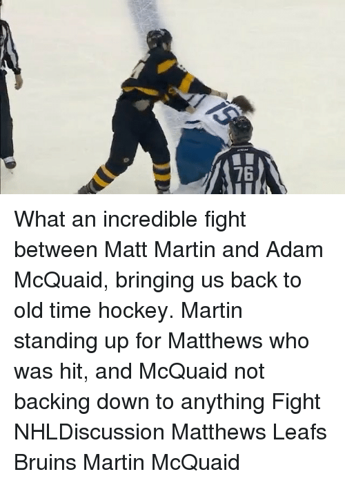 Memes, 🤖, and Incredibles: MI  76 What an incredible fight between Matt Martin and Adam McQuaid, bringing us back to old time hockey. Martin standing up for Matthews who was hit, and McQuaid not backing down to anything Fight NHLDiscussion Matthews Leafs Bruins Martin McQuaid