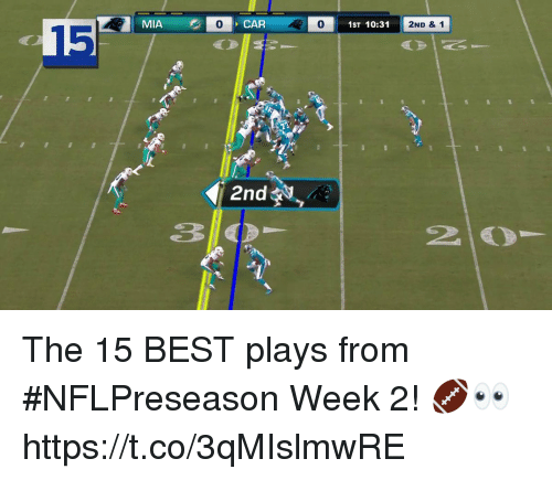 Memes, Best, and 🤖: MIA  0  CAR  0  1ST 10:31  2ND &1  15  2nd The 15 BEST plays from #NFLPreseason Week 2! 🏈👀 https://t.co/3qMIslmwRE