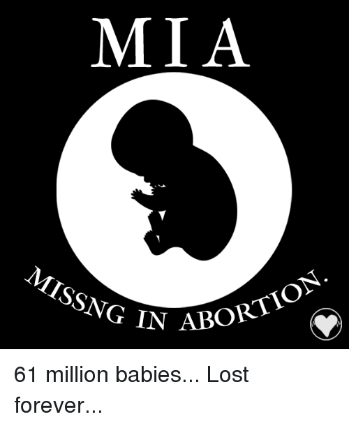 Million Babies: MIA  MISSNG IN  ABORTION 61 million babies... Lost forever...