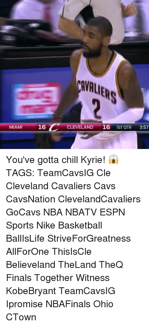 Espn, Memes, and Nike: MIAMI  C  16  CLEVELAND  16  IST QTR  3:57 You've gotta chill Kyrie! 😱 TAGS: TeamCavsIG Cle Cleveland Cavaliers Cavs CavsNation ClevelandCavaliers GoCavs NBA NBATV ESPN Sports Nike Basketball BallIsLife StriveForGreatness AllForOne ThisIsCle Believeland TheLand TheQ Finals Together Witness KobeBryant TeamCavsIG Ipromise NBAFinals Ohio CTown