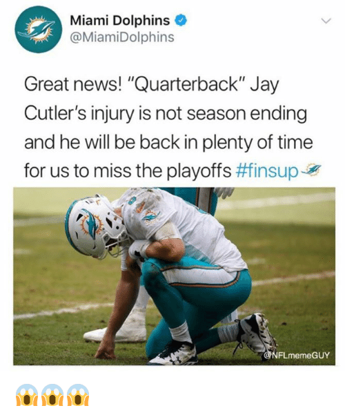 """Jay, News, and Nfl: Miami Dolphins  @MiamiDolphins  Great news! """"Quarterback"""" Jay  Cutler's injury is not season ending  and he will be back in plenty of time  for us to miss the playoffs #finsupJy  FLmemeGUY 😱😱😱"""