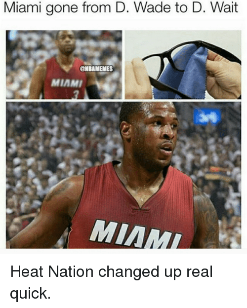Miami Heat, Nba, and Ups: Miami gone from D. Wade to D. Wait  @NBAMEMES  MIAMI  MIAMI Heat Nation changed up real quick.