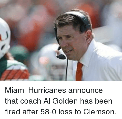 Fire, Sports, and Hurricane: Miami Hurricanes announce that coach Al Golden has been fired after 58-0 loss to Clemson.
