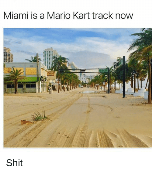 Mario Kart, Memes, and Shit: Miami is a Mario Kart track now Shit