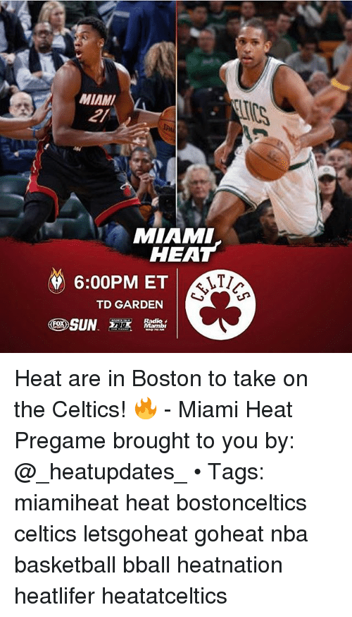 td garden: MIAMI  MIAMI  HEAT  6:00PM ET  TD GARDEN  Radio  SUN Heat are in Boston to take on the Celtics! 🔥 - Miami Heat Pregame brought to you by: @_heatupdates_ • Tags: miamiheat heat bostonceltics celtics letsgoheat goheat nba basketball bball heatnation heatlifer heatatceltics
