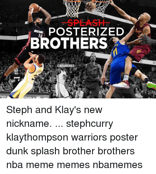 Dunk, Memes, and Splash Brothers: MIAMI  POSTERIZED  MIAMI  BROTHERS  @NBAMEMES Steph and Klay's new nickname. ... stephcurry klaythompson warriors poster dunk splash brother brothers nba meme memes nbamemes
