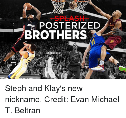 Nba, Nicknames, and Nickname: MIAMI  POSTERIZED  MIAMI  BROTHERS  ONBAMEMES Steph and Klay's new nickname. Credit: Evan Michael T. Beltran‎