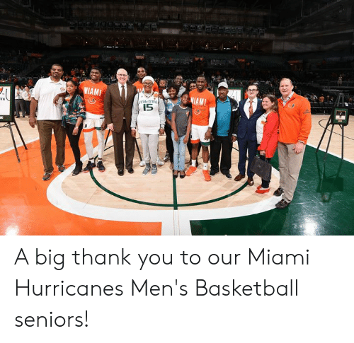 miami hurricanes: -MIANI  AM  I5 A big thank you to our Miami Hurricanes Men's Basketball seniors!