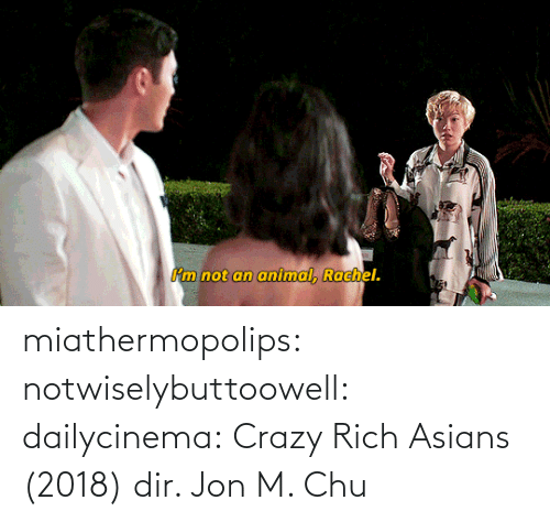 chu: miathermopolips:  notwiselybuttoowell:  dailycinema:  Crazy Rich Asians (2018) dir. Jon M. Chu