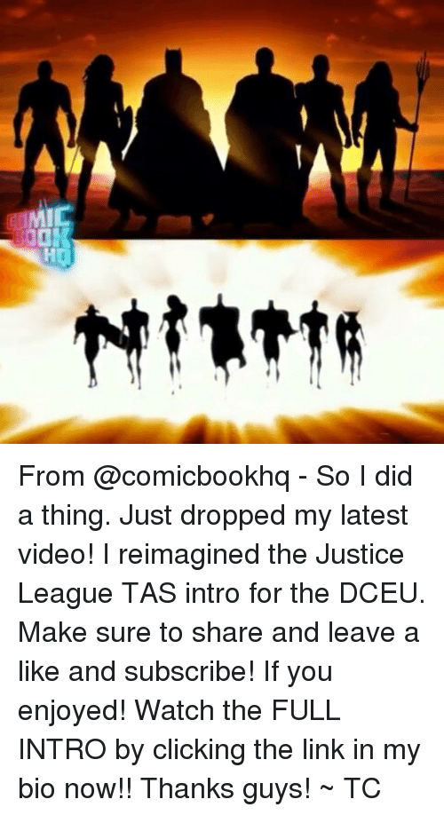 Memes, Justice, and Justice League: MIC From @comicbookhq - So I did a thing. Just dropped my latest video! I reimagined the Justice League TAS intro for the DCEU. Make sure to share and leave a like and subscribe! If you enjoyed! Watch the FULL INTRO by clicking the link in my bio now!! Thanks guys! ~ TC