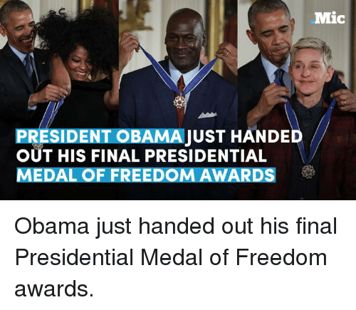 Presidential Medal Of Freedom: Mic  PRESIDENT OBAMAJUST HANDED  OUT HIS FINAL PRESIDENTIAL  MEDAL OF FREEDOM AWARDS Obama just handed out his final Presidential Medal of Freedom awards.