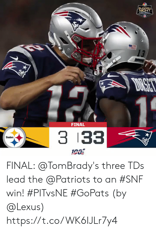 mic: -MIC  SUNDAY  NICHT  FOOTBACL  13  MPIONS  DRSET  12 1  FINAL  3 33  Steelers FINAL: @TomBrady's three TDs lead the @Patriots to an #SNF win! #PITvsNE #GoPats  (by @Lexus) https://t.co/WK6IJLr7y4