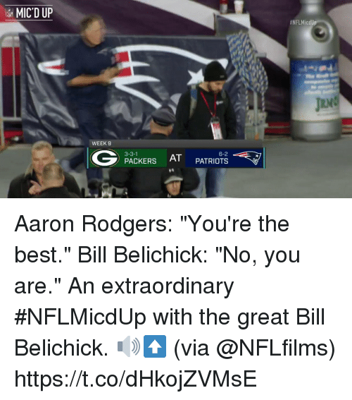 """No You Are: MIC'D UP  #NFLMicdUp  IRV  WEEK 9  3-3-1  AT PATRIOTS  PACKERSAT Aaron Rodgers: """"You're the best.""""  Bill Belichick: """"No, you are.""""  An extraordinary #NFLMicdUp with the great Bill Belichick. 🔊⬆️ (via @NFLfilms) https://t.co/dHkojZVMsE"""