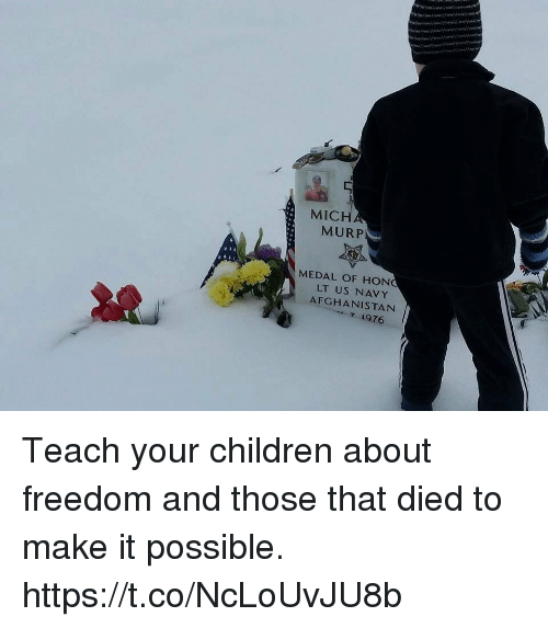 us navy: MICH  MURP  MEDAL OF HON  LT US NAVY  AFGHANISTAN  1976 Teach your children about freedom and those that died to make it possible. https://t.co/NcLoUvJU8b